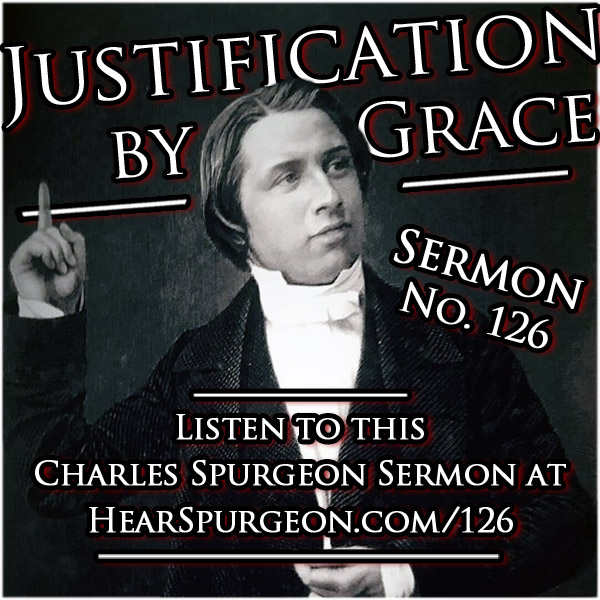 sermon 126, justification by grace, romans 3, Charles spurgeon audio, spurgeon sermon audio, spurgeon mp3, spurgeon justification, spurgeon gospel, spurgeon grace, spurgeon romans