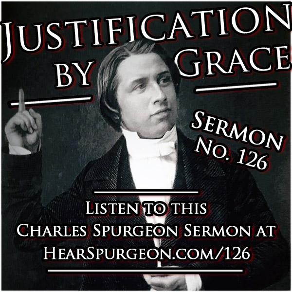sermon 126, justification by grace, romans 3, Charles spurgeon audio, spurgeon sermon audio, spurgeon mp3, spurgeon justification, spurgeon gospel, spurgeon grace, spurgeon romans