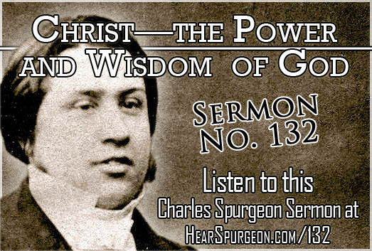 sermon 132, christ power wisdom god, spurgeon audio, 1 corinthians 1,