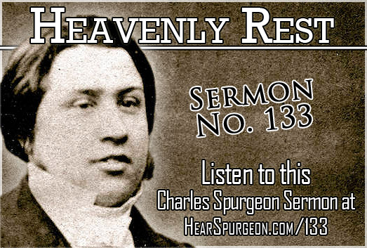 sermon 133, spurgeon audio, heavenly rest, hebrews 4, charles spurgeon