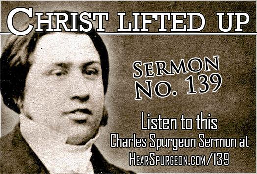 sermon 139, spurgeon audio, christ lifted up, christ jesus, charles spurgeon, john 12,