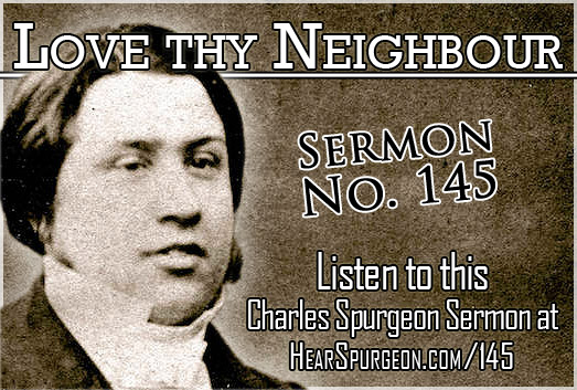 Love thy Neighbour, love your neighbor, love god, spurgeon sermon, sermon 145, matthew 19,