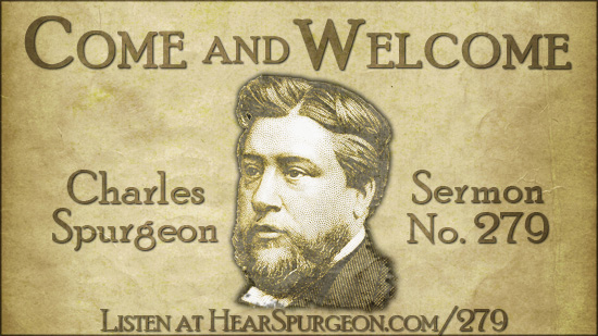 Sermon 279, come welcome, spurgeon sermon audio, listen to spurgeon, revelation 22, calvinist,
