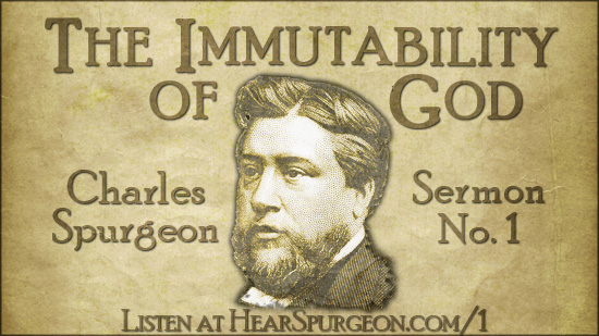 sermon 1, immutability of God, charles spurgeon sermon audio, hear spurgeon, Spurgeon's first sermon, malachi 3,