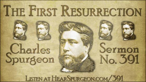 The First Resurrection, spurgeon sermon, volume 7, metropolitan tabernacle, sermon 391, revelation 20,
