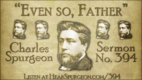 Even so Father, spurgeon sermon, volume 7, metropolitan tabernacle, sermon 394, matthew 11,