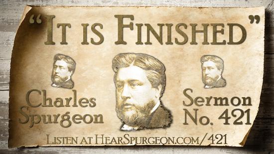 Sermon 421, it is finished, Jesus death, John 19, gospel spurgeon, gospel Jesus, metropolitan tabernacle, spurgeon sermon audio, spurgeon preaching,