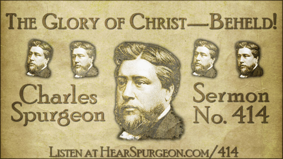 The Glory of Christ Beheld, spurgeon sermon, volume 7, metropolitan tabernacle, sermon 414, john 1, spurgeon jesus,