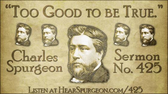 Too Good to be True, spurgeon sermon, volume 7, metropolitan tabernacle, sermon 425, luke 24,