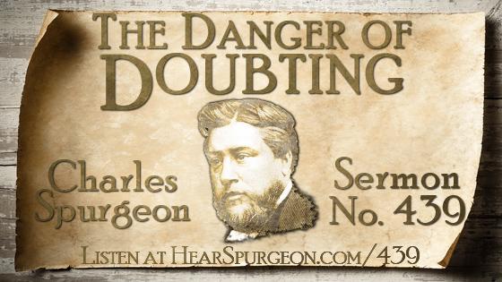 Sermon 439, Danger doubting, spurgeon sermon, spurgeon audio, spurgeon doubt, hear Spurgeon, 1 Samuel 27, spurgeon David,
