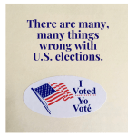 """Against a cream background reads navy blue text: """"There are many, many things wrong with U.S. elections."""" Under this text is a sticker with a white background; American flag (red, white, and blue); and the words: """"I voted. Yo vote."""""""