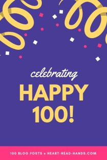 """This colorful announcement reads, """"celebrating HAPPY 100! 100 blog posts @ heart-head-hands.com"""" with confetti and streamers. The colors are purple, yellow, white, and bright pink."""