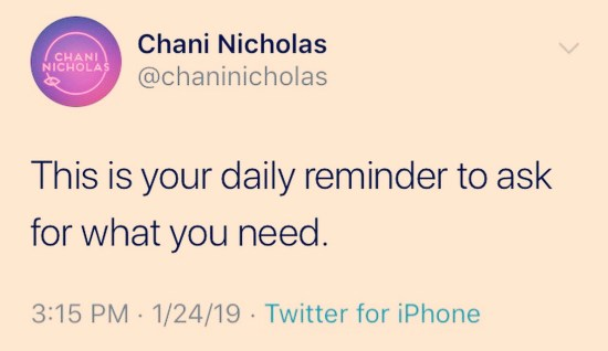 """Image shows Chani Nicholas's tweet, which reads, """"This is your daily reminder to ask for what you need"""" (from 1/24/19)."""