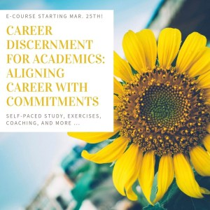 "This e-course announcement shows a yellow sunflower and blue sky. It includes a textbox with the following information: ""E-course starting Feb. 19th! Career Discernment for Academics: Aligning Career with Commitments. Self-paced study, exercises, coaching, and more ..."""