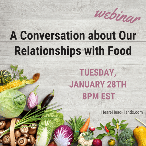 """This ad shares the webinar's name """"A Conversation about Our Relationship s with Food,"""" the date """"Tuesday, January 28th at 8pm EST,"""" and the websiteaddress """"Heart-Head-Hands.com."""" Colorful foods are arranged along the bottom, and the background shows light gray wooden planks."""