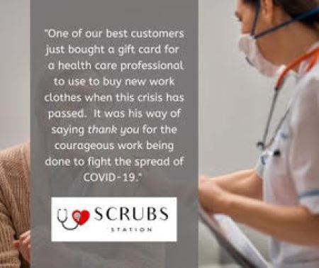 "This image shares the quote by Scrubs Station (against a grey background showing a healthcare worker wearing a mask): ""One of our best customers just bought a gift card for a healthcare professional to use to buy new work clothes when the crisis has passed. It was his way of thank you for the courageous work being done to fight the spread of Covid-19."""