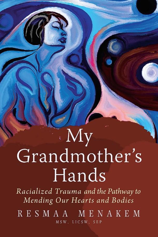 Book cover of Resmaa Menakem's My Grandmother's Hands.