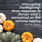 "The text ""Interrupting Thanksgiving: Three Responses to Disrupt What's Normalized on This National Holiday"" appears against grey wooden planks and green, white, and orange pumpkins."