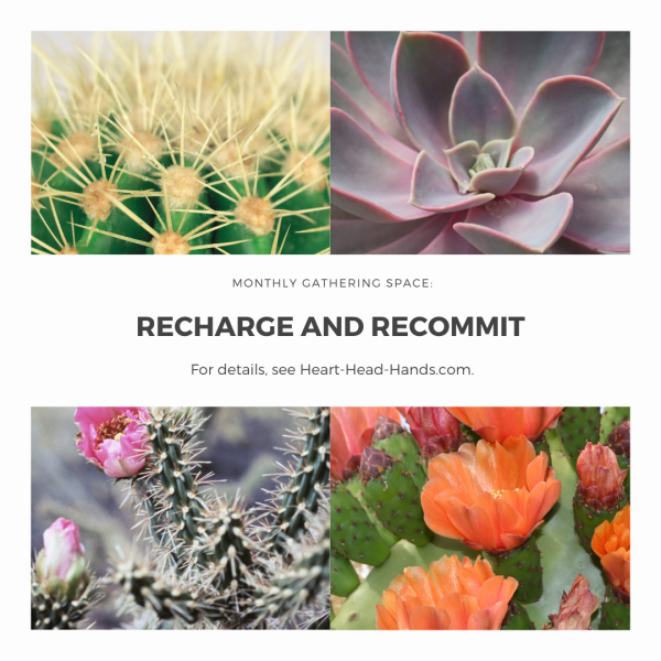 "This grid shows four colorful cacti (two above and two below) the event information (black font against white background): ""Monthly Gathering Space: Recharge and Recommit. For details, see Heart-Head-Hands.com."""
