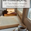 What I've Learned Along the Way -- 10 tips from a veteran homeschool mom. heartandsoulhomeschooling.com