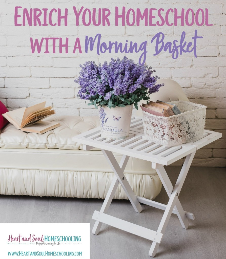How to enrich your homeschool with a morning basket | homeschooling with a morning basket | homeschool morning together time | how and why to simplify your homeschool with a morning basket