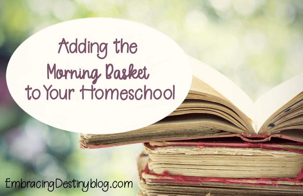 How and why to start using a morning basket in your homeschool