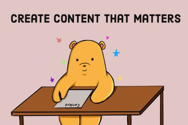 little yellow bear telling you to create content that matters