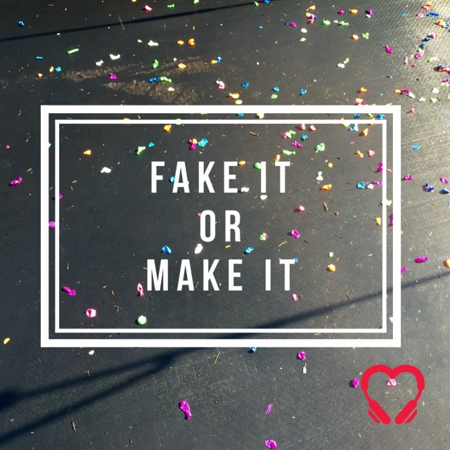 Fake it or make it  Heartstories don't fake it until you make it