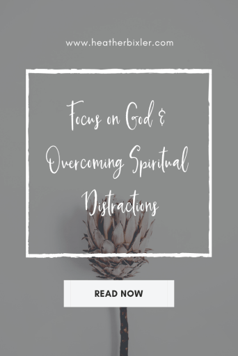 Overcome Spiritual Distractions and Focus on God