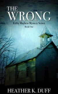 Heather K. Duff, Author of The Wrong, Kirby Mayhew Mystery Series