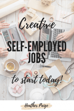 Creative Self-Emplo jobs you can start today - Heather ... on working remotely from home, be your own boss entertainment, be your own person, work at home,