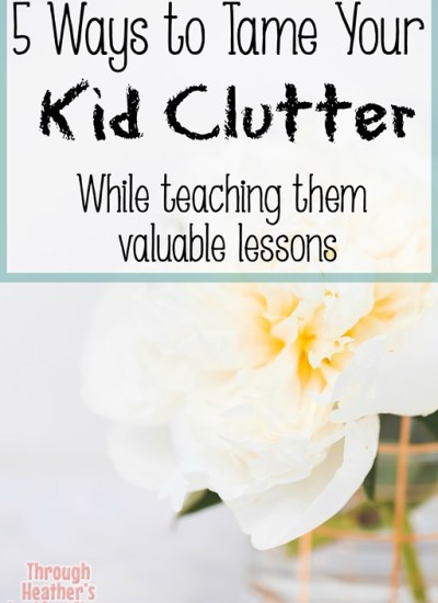 5 Ways to Tame Your Kid Clutter, While Teaching Them Valuable Lessons