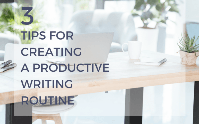 3 Tips for Creating a Productive Writing Routine