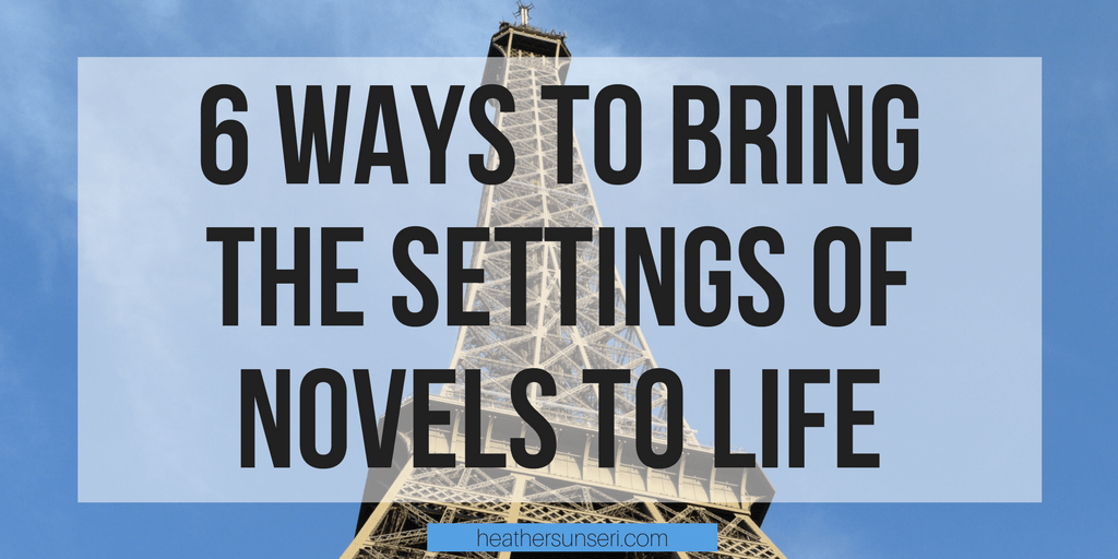 6 Ways to Bring the Settings of Novels to Life