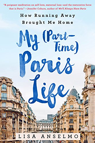 My Part Timer Paris Life by Lisa Anselmo, Paris France, expat living, a memoir