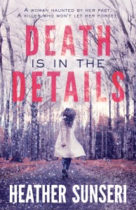 Death is in the Details by Heather Sunseri is a standalone unputdownable psychological thriller with a small town mystery.
