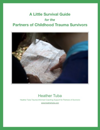 A Little Survival Guide for the Partners of Childhood Trauma Survivors Heather Tuba partners of survivors