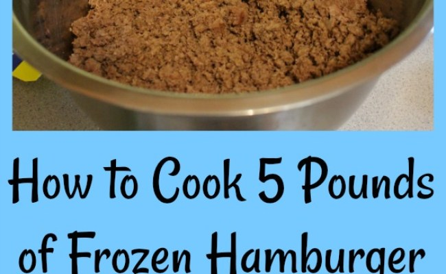 How To Cook 5 Pounds Of Frozen Hamburger Meat In An
