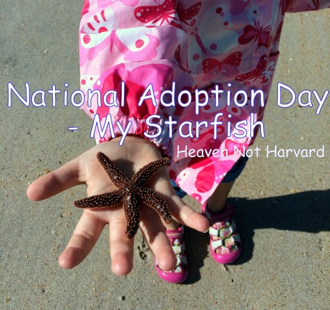 I didn't rescue her, she rescued me. She is my starfish and I am hers. This National Adoption Day we soak up our time together, knowing it is just a season.