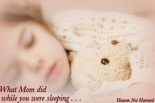 What Mom did while you were sleeping . . .