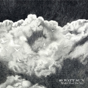 40 Watt Sun - Wider Than The Sky