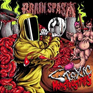 Brain Spasm – Toxic Monstrosities