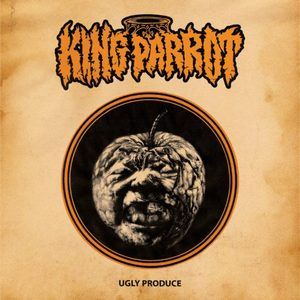 King Parrot – Ugly Produce