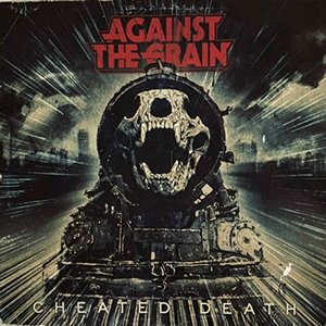 Against The Grain - Cheated Death