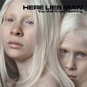 Here Lies Man – You Will Know Nothing