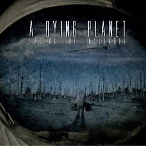 A Dying Planet – Facing the Incurable