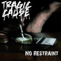 Tragic Cause - No Restraint