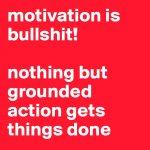 motivation-is-bullshit