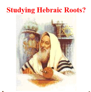 Studying Hebraic Roots?