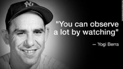 """Yogi Berra: """"You can observe a lot by watching."""""""